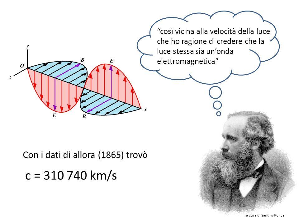 c = 310 740 km/s Con i dati di allora (1865) trovò