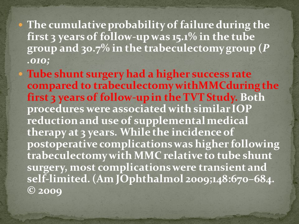 The cumulative probability of failure during the first 3 years of follow-up was 15.1% in the tube group and 30.7% in the trabeculectomy group (P .010;