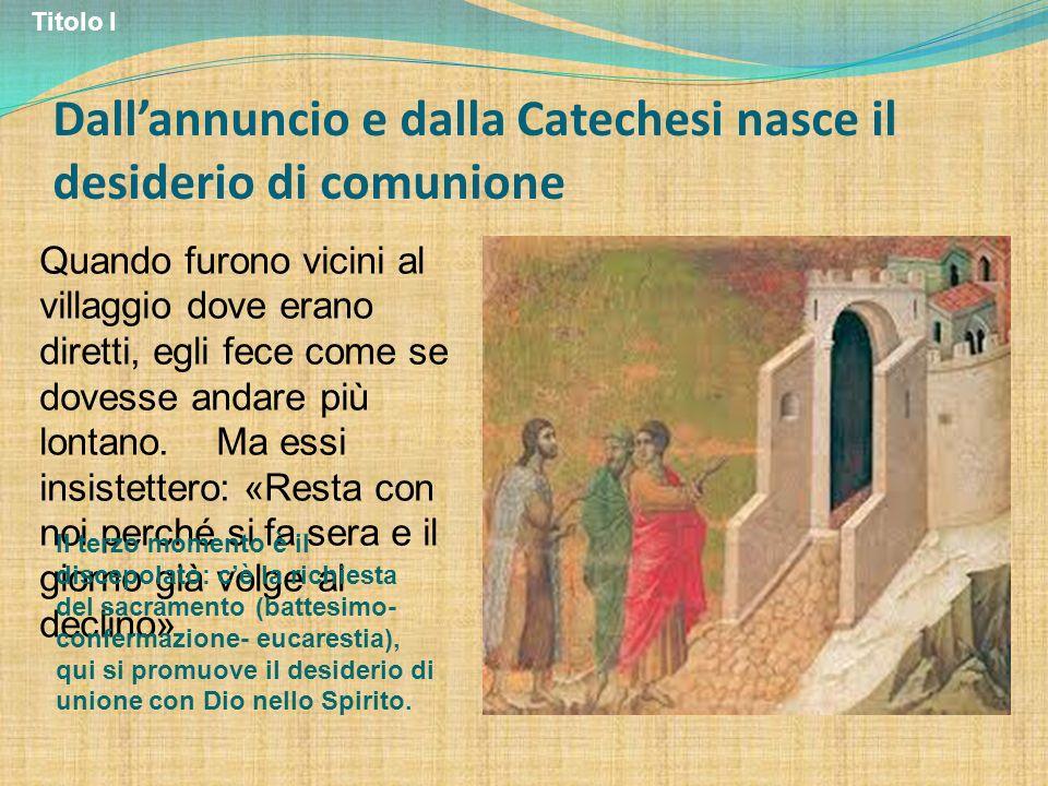 Dall'annuncio e dalla Catechesi nasce il desiderio di comunione