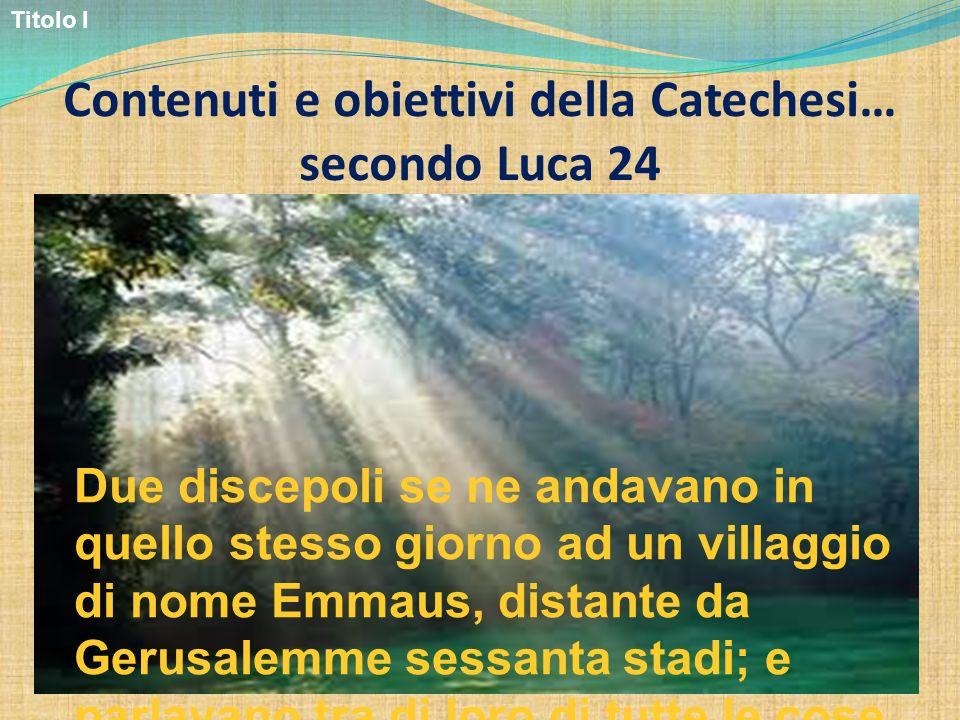 Contenuti e obiettivi della Catechesi… secondo Luca 24