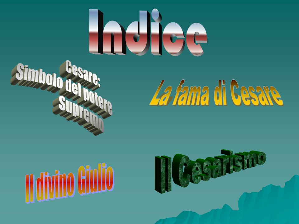 Indice La fama di Cesare Il Cesarismo Cesare: Simbolo del potere
