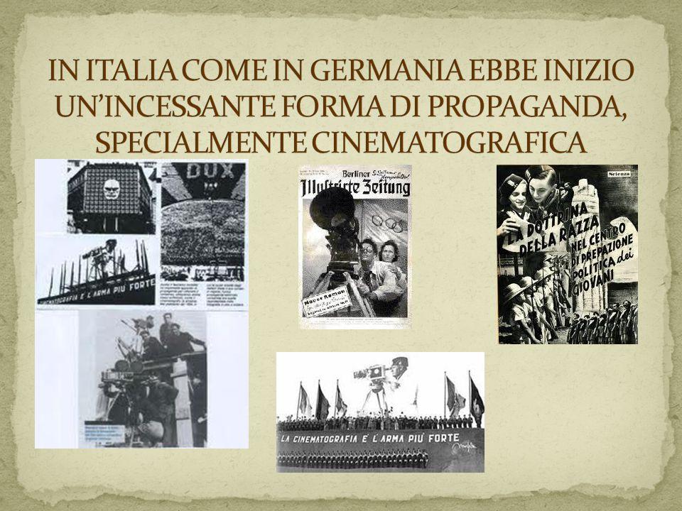 IN ITALIA COME IN GERMANIA EBBE INIZIO UN'INCESSANTE FORMA DI PROPAGANDA, SPECIALMENTE CINEMATOGRAFICA
