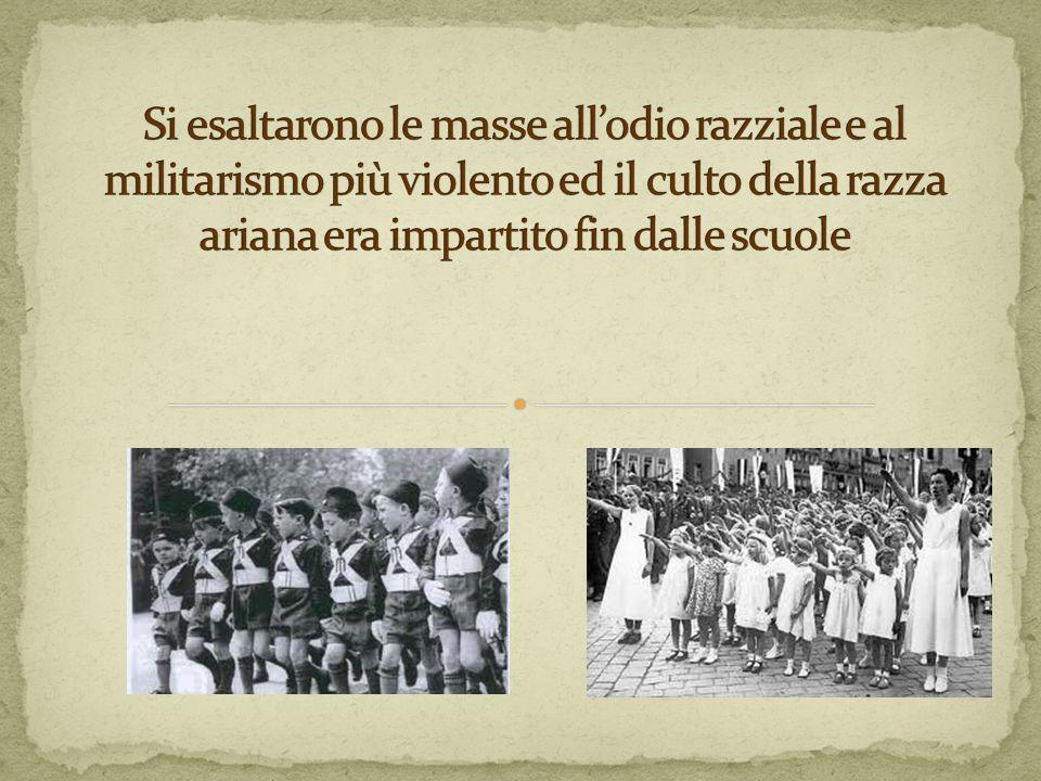 Si esaltarono le masse all'odio razziale e al militarismo più violento ed il culto della razza ariana era impartito fin dalle scuole