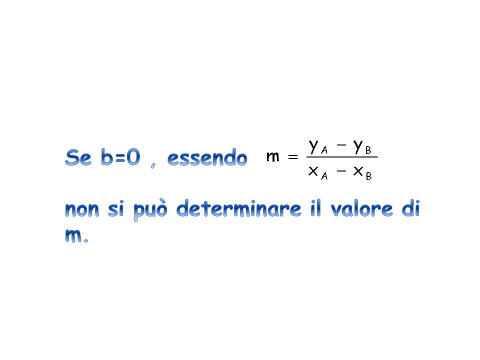 Se b=0 , essendo non si può determinare il valore di m.