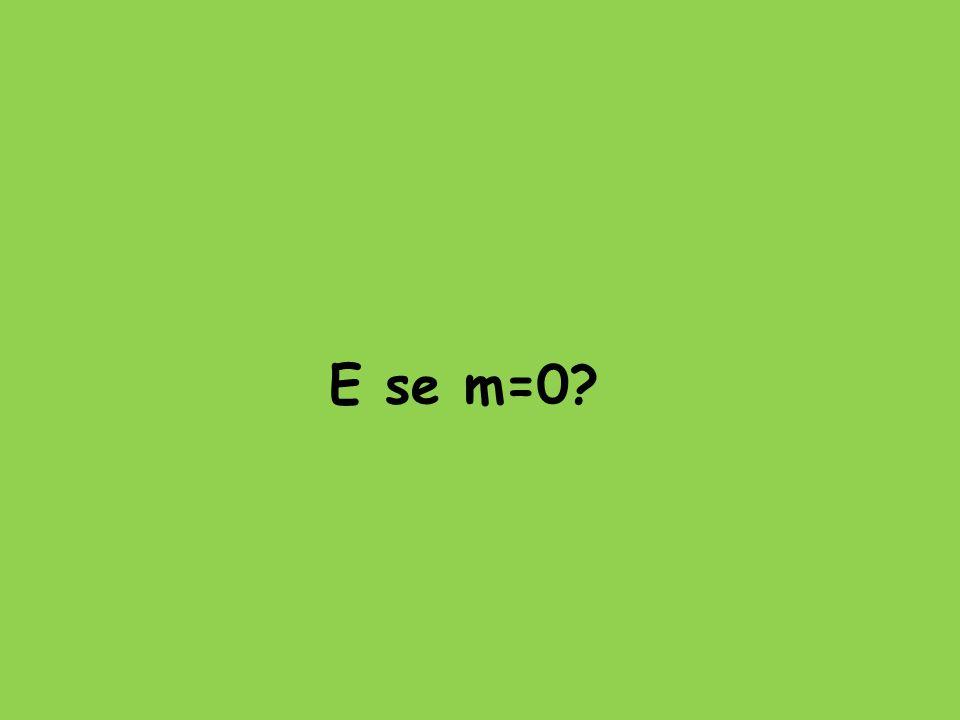 E se m=0