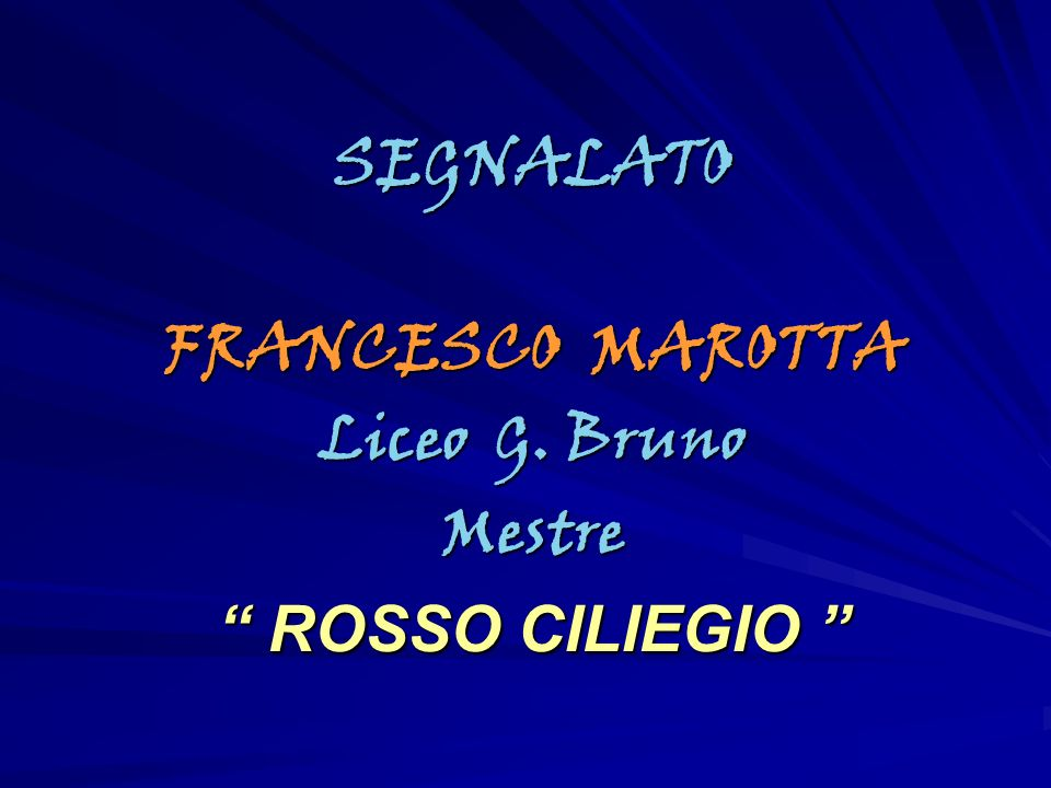 SEGNALATO FRANCESCO MAROTTA Liceo G. Bruno Mestre ROSSO CILIEGIO
