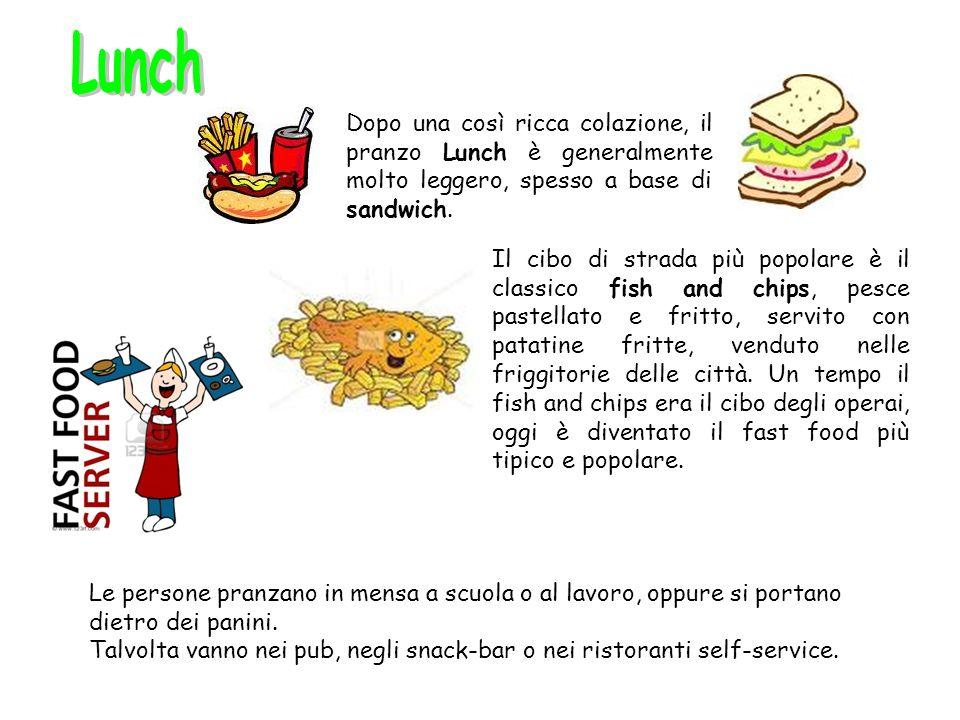 Lunch Dopo una così ricca colazione, il pranzo Lunch è generalmente molto leggero, spesso a base di sandwich.