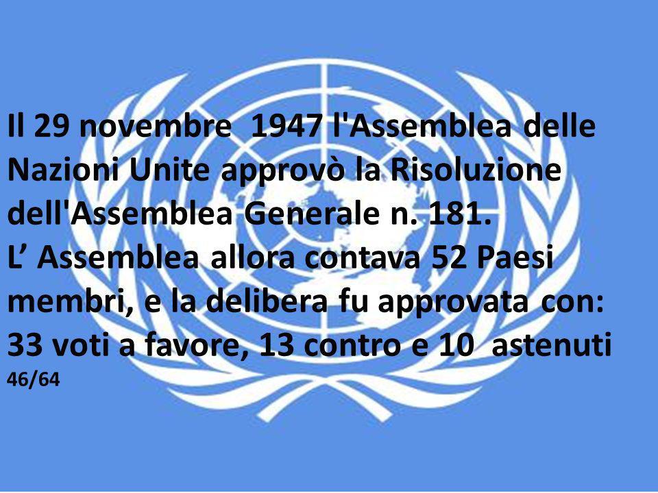 Il 29 novembre 1947 l Assemblea delle Nazioni Unite approvò la Risoluzione dell Assemblea Generale n.