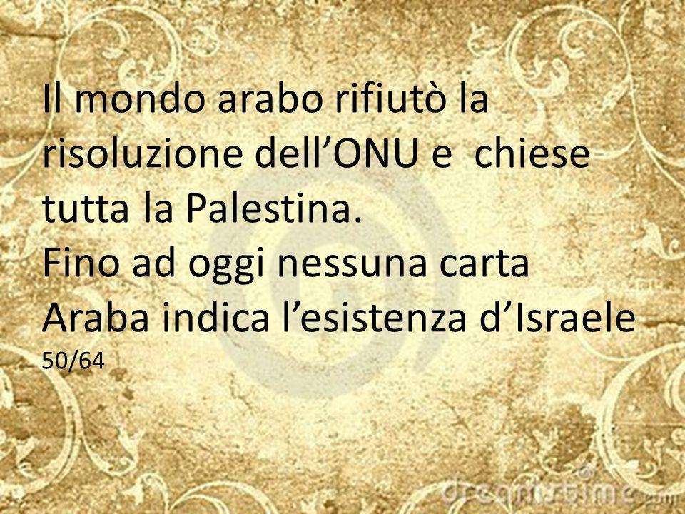 Il mondo arabo rifiutò la risoluzione dell'ONU e chiese tutta la Palestina.