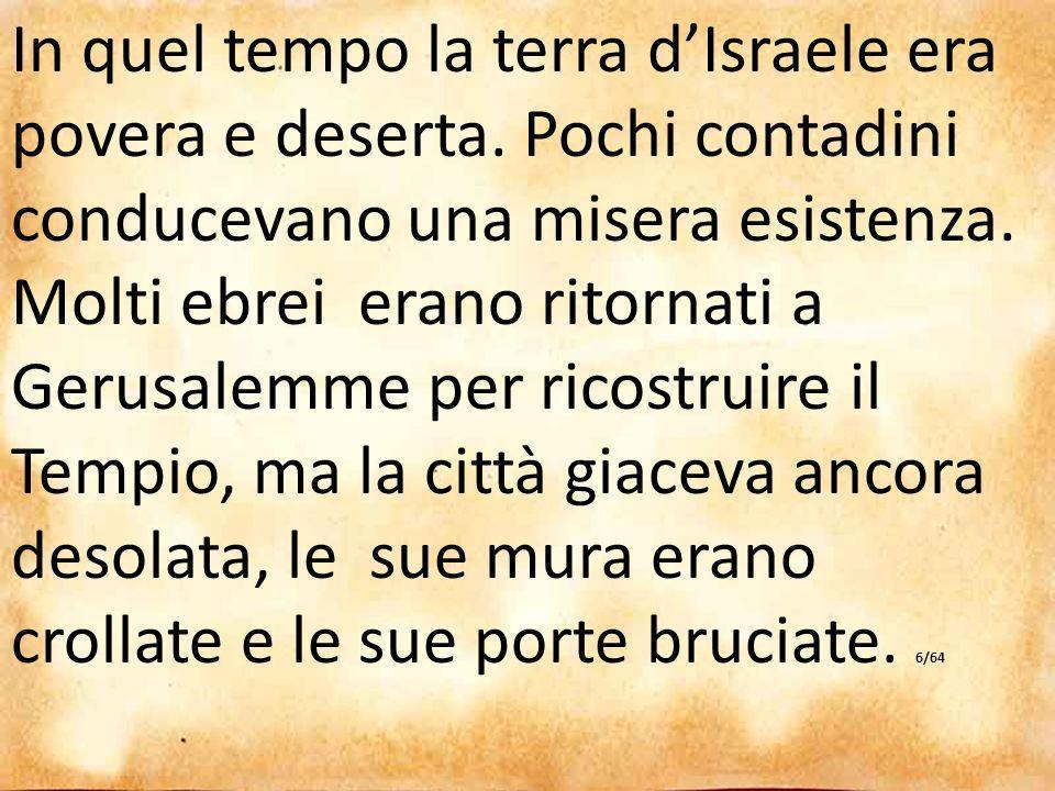 In quel tempo la terra d'Israele era povera e deserta