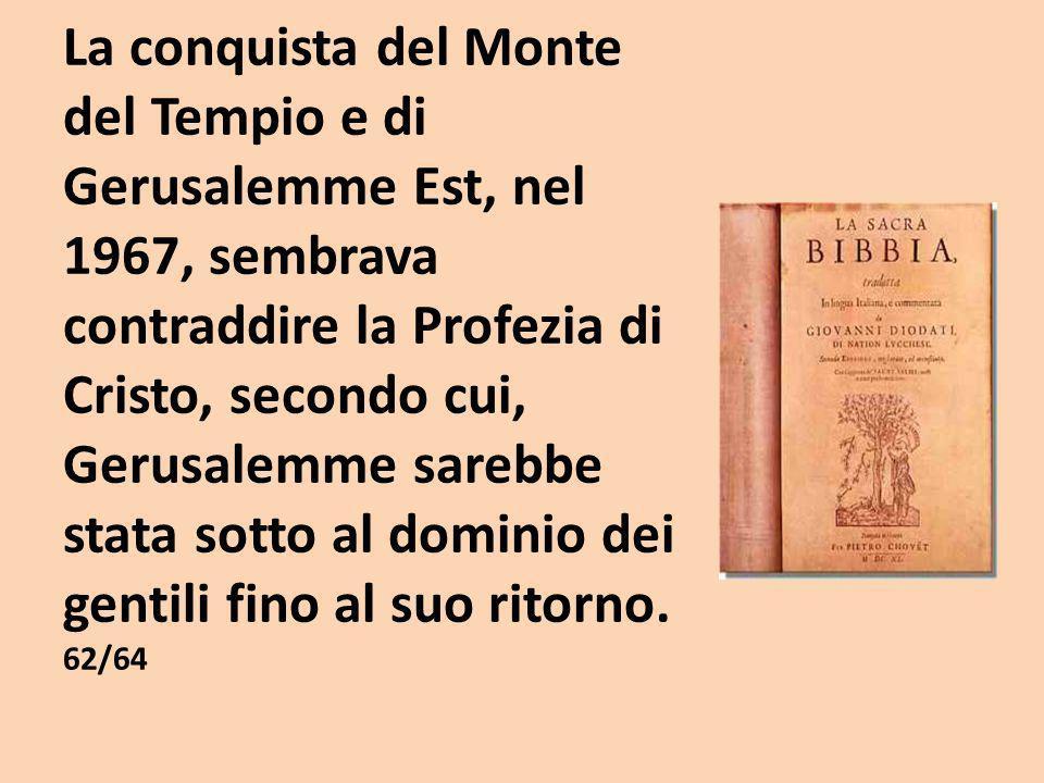 La conquista del Monte del Tempio e di Gerusalemme Est, nel 1967, sembrava contraddire la Profezia di Cristo, secondo cui, Gerusalemme sarebbe stata sotto al dominio dei gentili fino al suo ritorno.