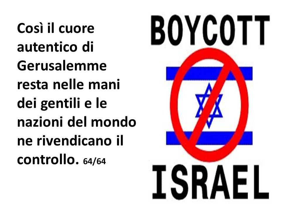 Così il cuore autentico di Gerusalemme resta nelle mani dei gentili e le nazioni del mondo ne rivendicano il controllo.