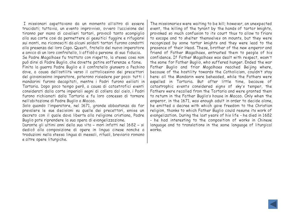 I missionari aspettavano da un momento all'altro di essere trucidati; tuttavia, un evento improvviso, ovvero l'uccisione del tiranno per mano di cavalieri tartari, provocò tanto scompiglio alla sua corte così da permettere ai gesuitici fuggire e rifugiarsi sui monti, ma riconosciti da alcuni soldati tartari furono condotti alla presenza del loro Capo. Questi, fratello del nuovo imperatore e amico di un loro confratello, li affidò a persone di sua fiducia.