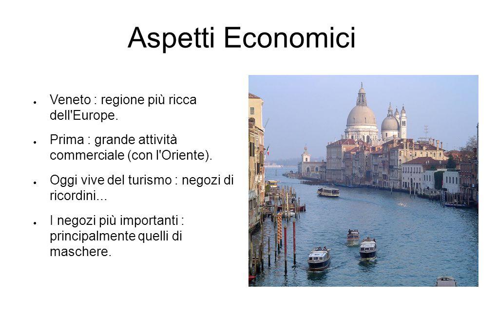 Aspetti Economici Veneto : regione più ricca dell Europe.