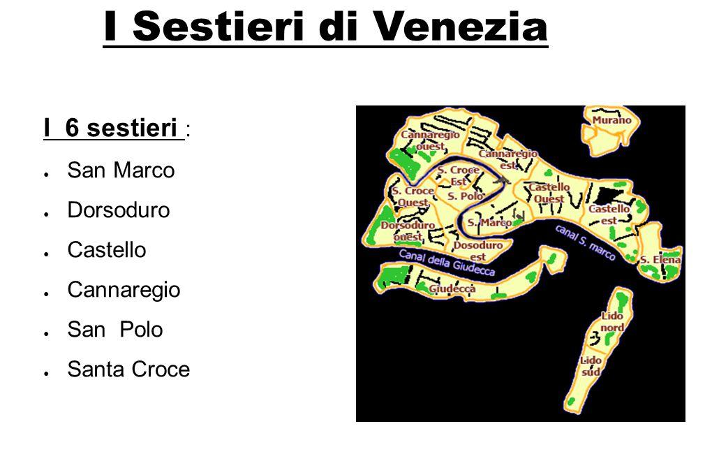 I Sestieri di Venezia I 6 sestieri : San Marco Dorsoduro Castello