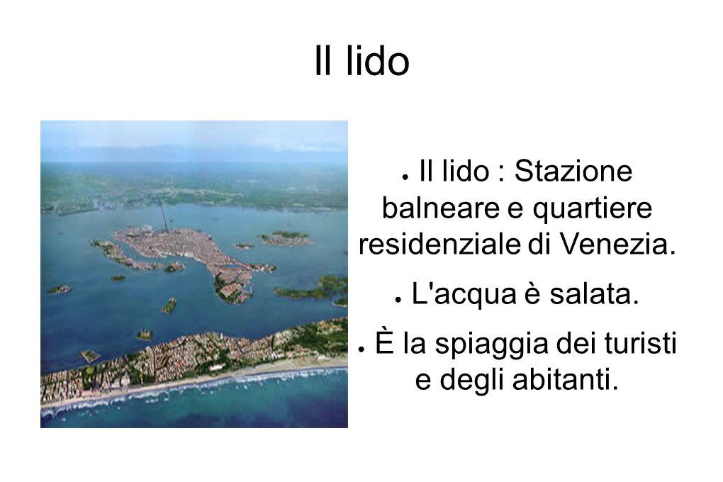 Il lido Il lido : Stazione balneare e quartiere residenziale di Venezia.