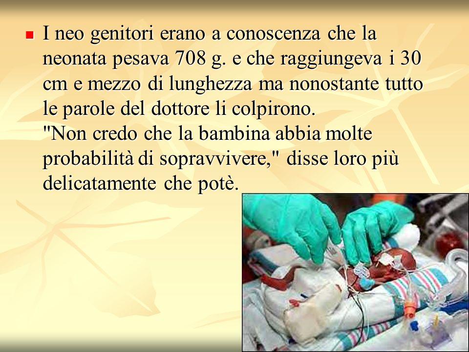 I neo genitori erano a conoscenza che la neonata pesava 708 g