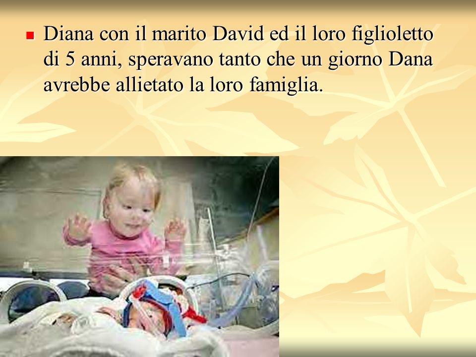 Diana con il marito David ed il loro figlioletto di 5 anni, speravano tanto che un giorno Dana avrebbe allietato la loro famiglia.