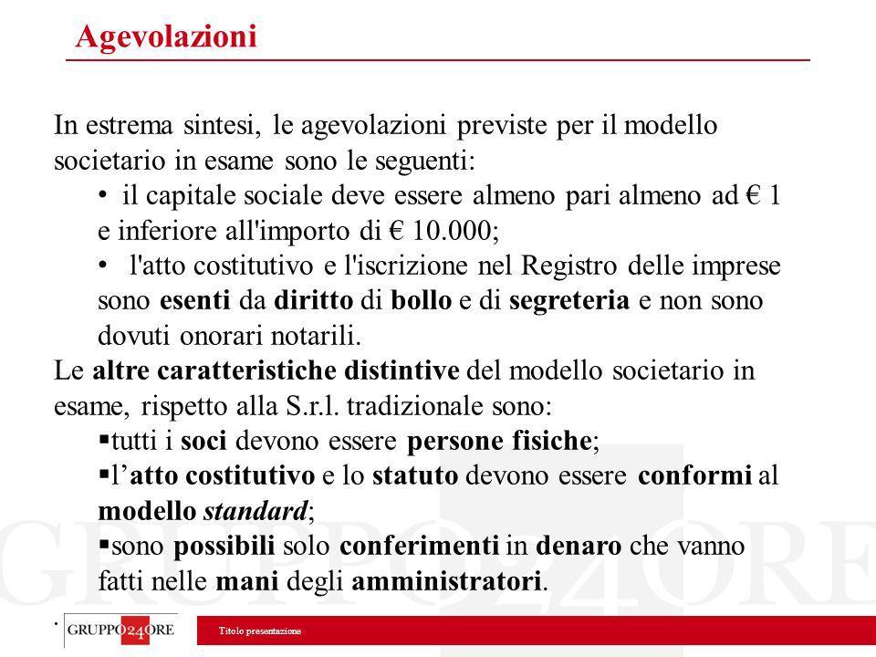 Agevolazioni In estrema sintesi, le agevolazioni previste per il modello societario in esame sono le seguenti: