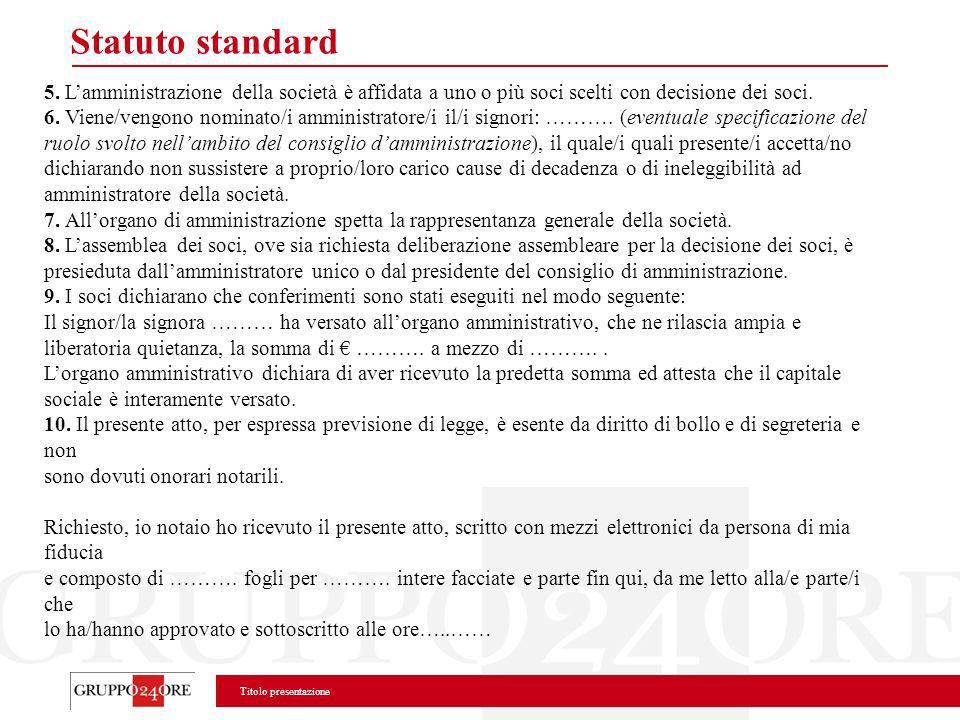 Statuto standard 5. L'amministrazione della società è affidata a uno o più soci scelti con decisione dei soci.
