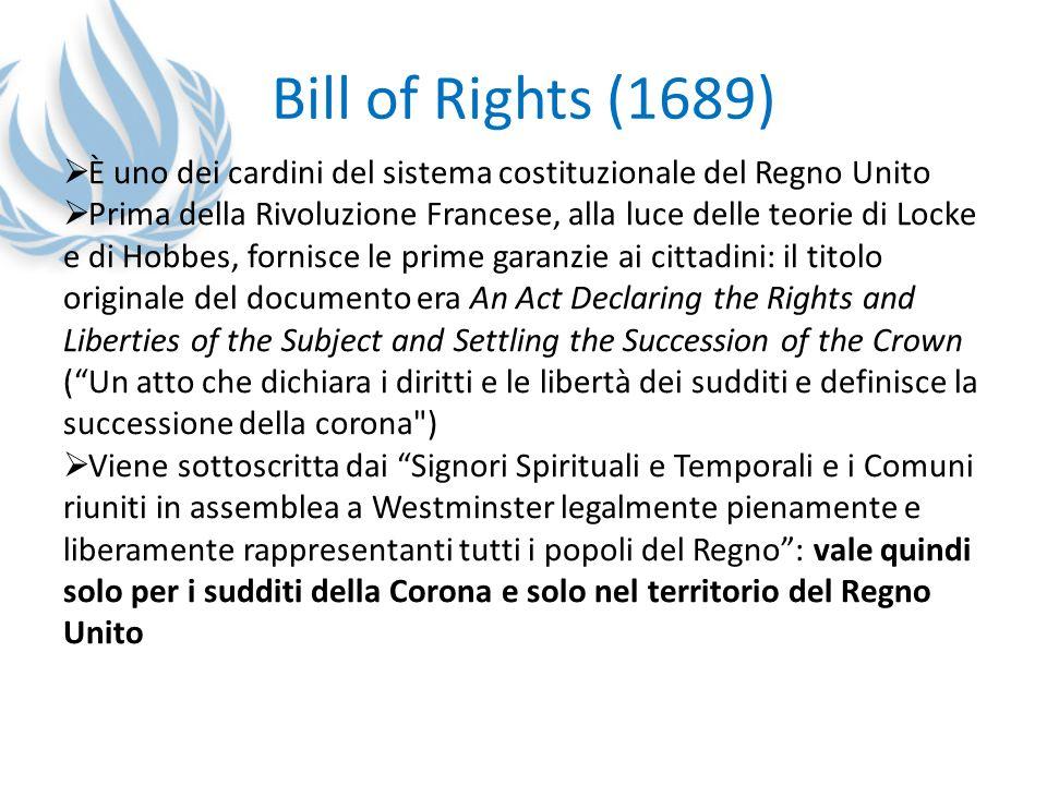 Bill of Rights (1689) È uno dei cardini del sistema costituzionale del Regno Unito.