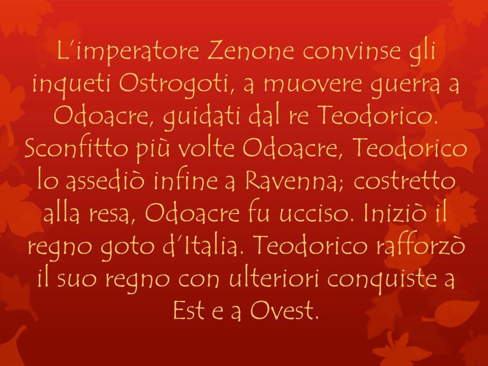L'imperatore Zenone convinse gli inqueti Ostrogoti, a muovere guerra a Odoacre, guidati dal re Teodorico.