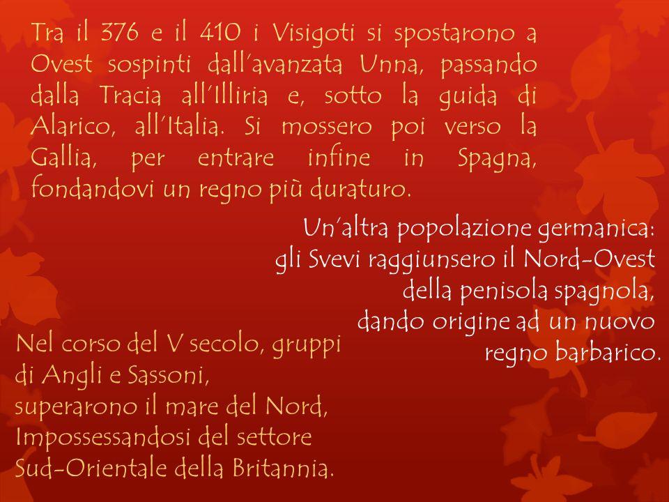 Tra il 376 e il 410 i Visigoti si spostarono a Ovest sospinti dall'avanzata Unna, passando dalla Tracia all'Illiria e, sotto la guida di Alarico, all'Italia. Si mossero poi verso la Gallia, per entrare infine in Spagna, fondandovi un regno più duraturo.