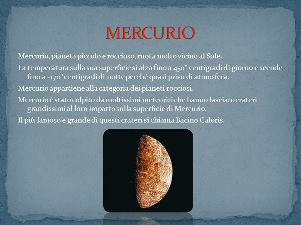 MERCURIO Mercurio, pianeta piccolo e roccioso, ruota molto vicino al Sole.