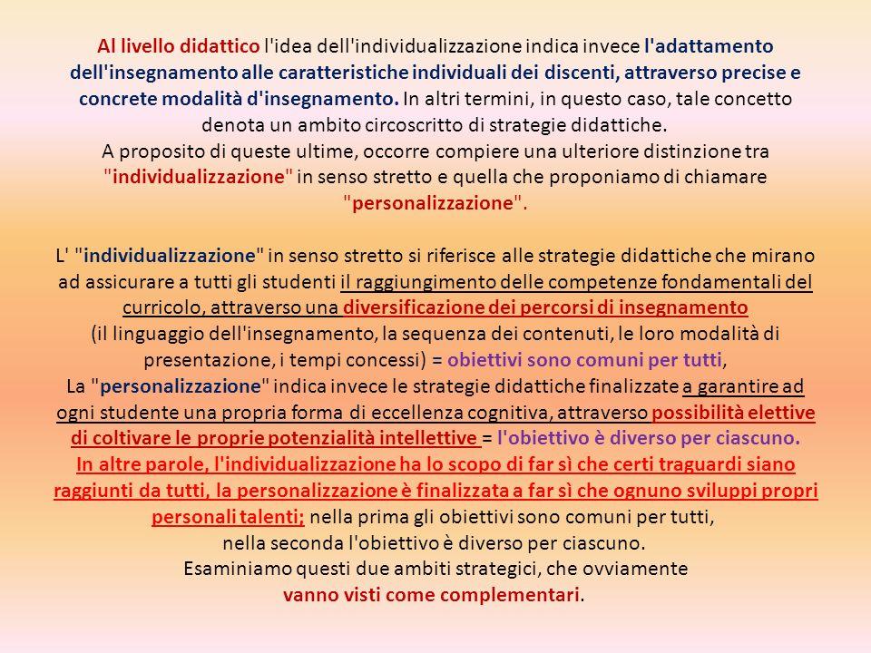 Al livello didattico l idea dell individualizzazione indica invece l adattamento dell insegnamento alle caratteristiche individuali dei discenti, attraverso precise e concrete modalità d insegnamento.