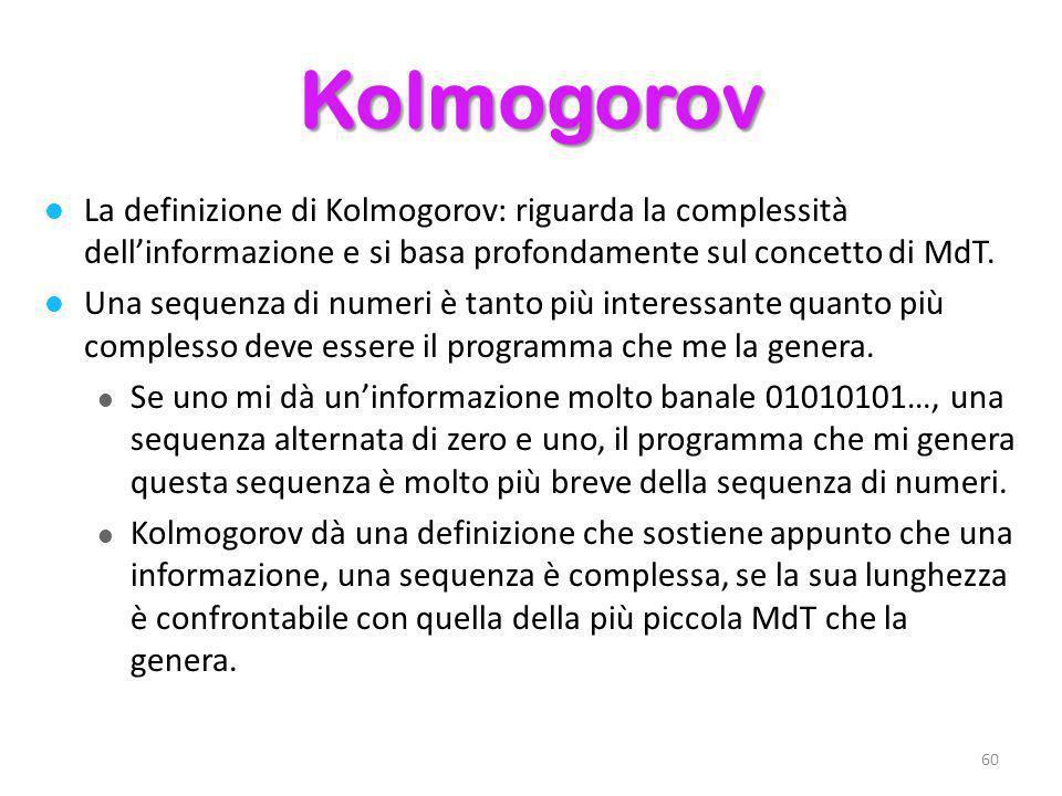 Kolmogorov La definizione di Kolmogorov: riguarda la complessità dell'informazione e si basa profondamente sul concetto di MdT.