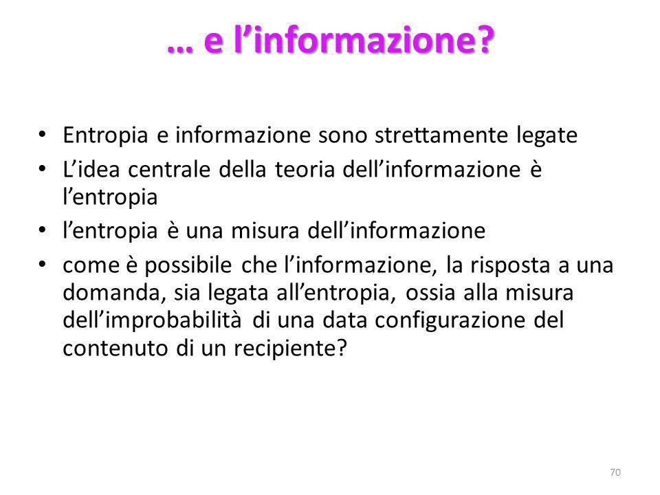 … e l'informazione Entropia e informazione sono strettamente legate