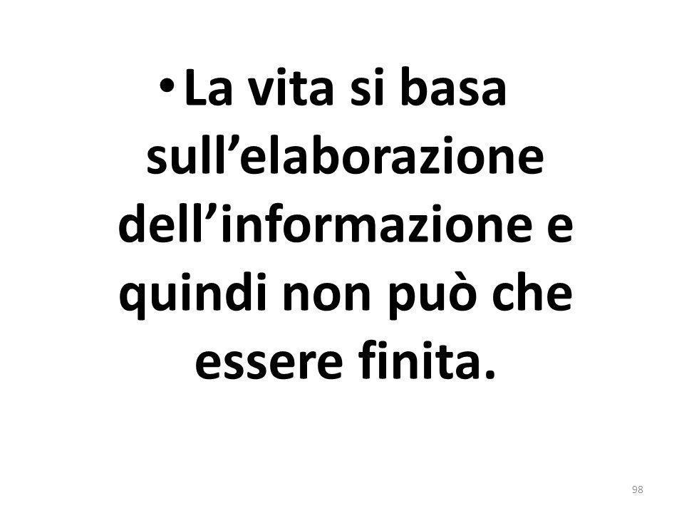 La vita si basa sull'elaborazione dell'informazione e quindi non può che essere finita.