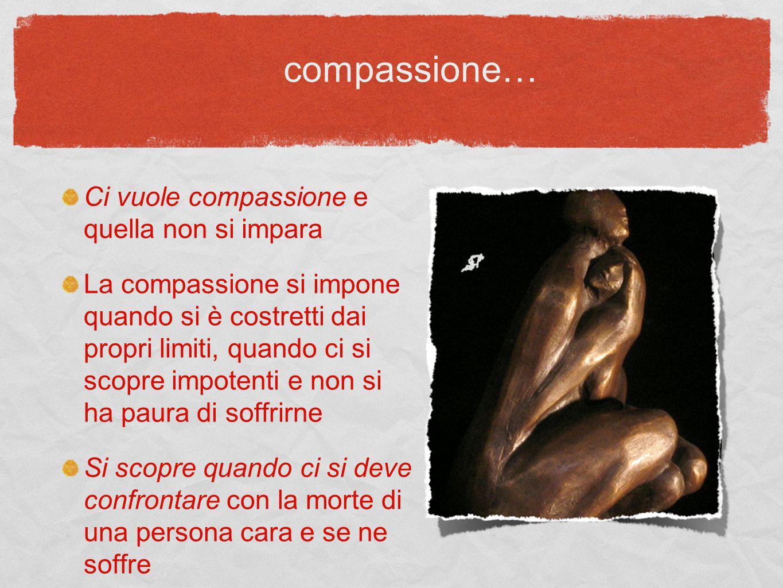 compassione… Ci vuole compassione e quella non si impara