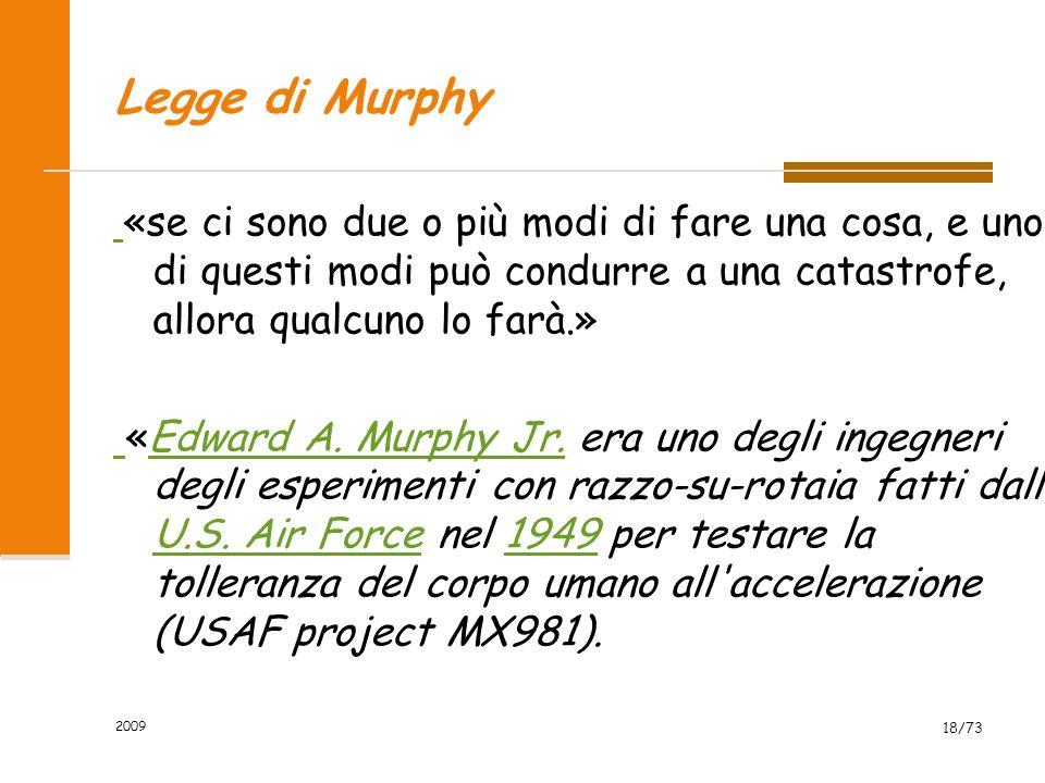 Legge di Murphy «se ci sono due o più modi di fare una cosa, e uno di questi modi può condurre a una catastrofe, allora qualcuno lo farà.»
