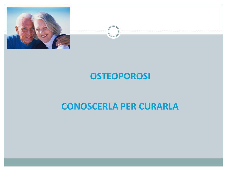 OSTEOPOROSI CONOSCERLA PER CURARLA