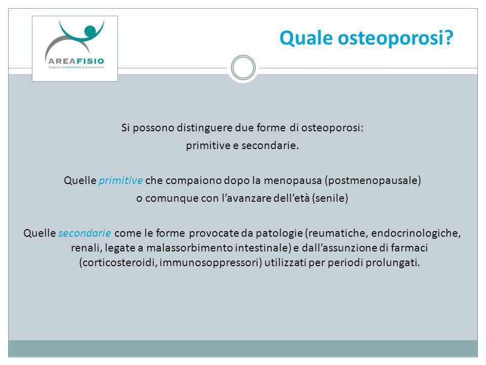 Quale osteoporosi Si possono distinguere due forme di osteoporosi: