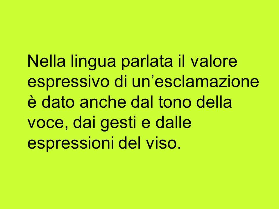 Nella lingua parlata il valore espressivo di un'esclamazione è dato anche dal tono della voce, dai gesti e dalle espressioni del viso.