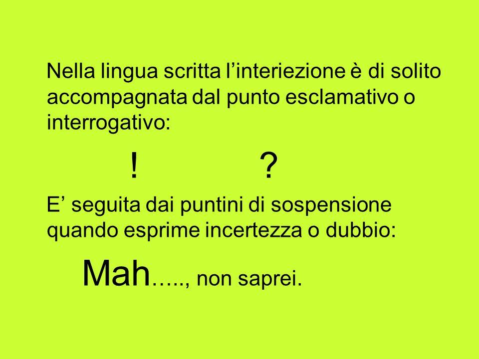 Nella lingua scritta l'interiezione è di solito accompagnata dal punto esclamativo o interrogativo: