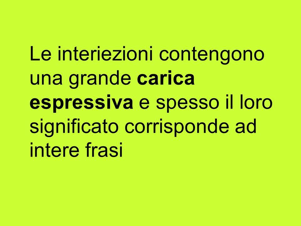 Le interiezioni contengono una grande carica espressiva e spesso il loro significato corrisponde ad intere frasi