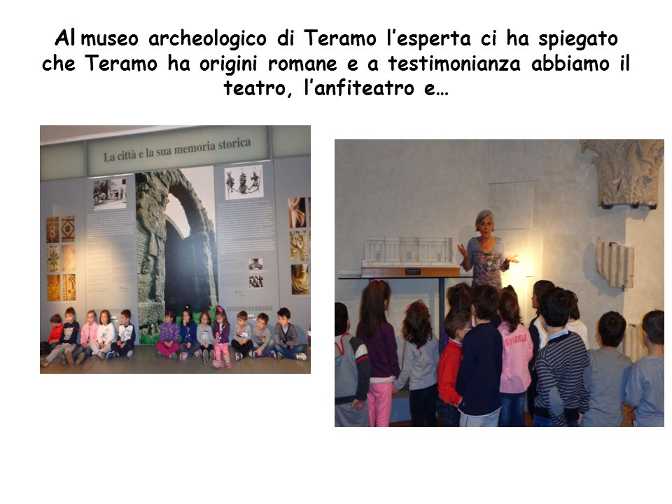Al museo archeologico di Teramo l'esperta ci ha spiegato che Teramo ha origini romane e a testimonianza abbiamo il teatro, l'anfiteatro e…