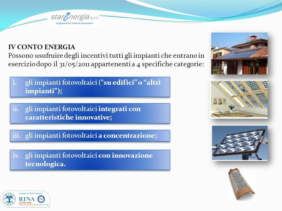 IV CONTO ENERGIA Possono usufruire degli incentivi tutti gli impianti che entrano in.