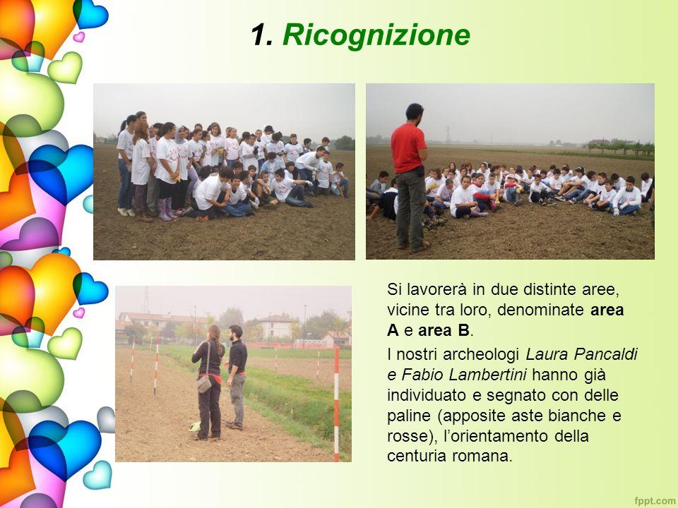 1. Ricognizione Si lavorerà in due distinte aree, vicine tra loro, denominate area A e area B.