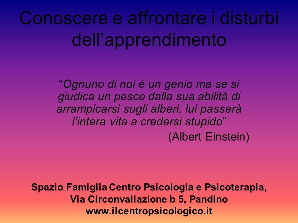 Conoscere e affrontare i disturbi dell'apprendimento Spazio Famiglia Centro Psicologia e Psicoterapia, Via Circonvallazione b 5, Pandino www.ilcentropsicologico.it