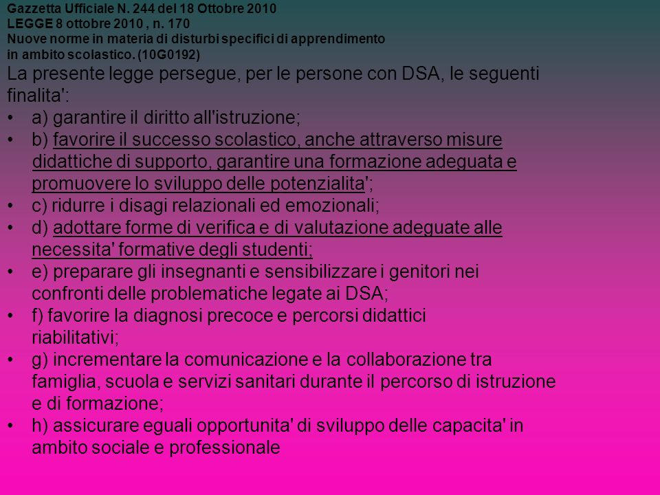 La presente legge persegue, per le persone con DSA, le seguenti