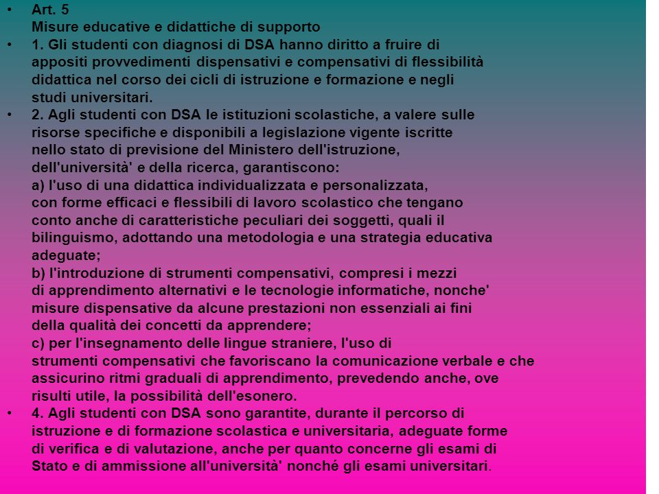 Art. 5 Misure educative e didattiche di supporto. 1. Gli studenti con diagnosi di DSA hanno diritto a fruire di.