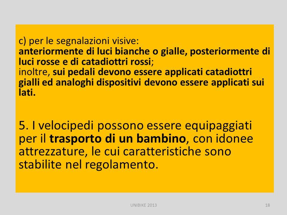 c) per le segnalazioni visive: anteriormente di luci bianche o gialle, posteriormente di luci rosse e di catadiottri rossi;