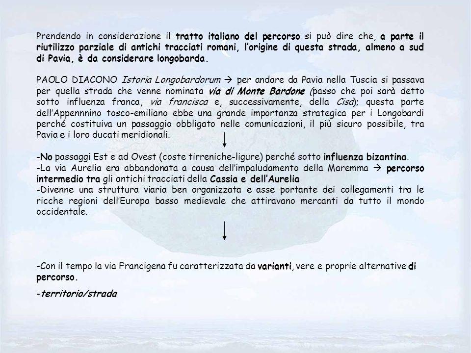 Prendendo in considerazione il tratto italiano del percorso si può dire che, a parte il riutilizzo parziale di antichi tracciati romani, l'origine di questa strada, almeno a sud di Pavia, è da considerare longobarda.