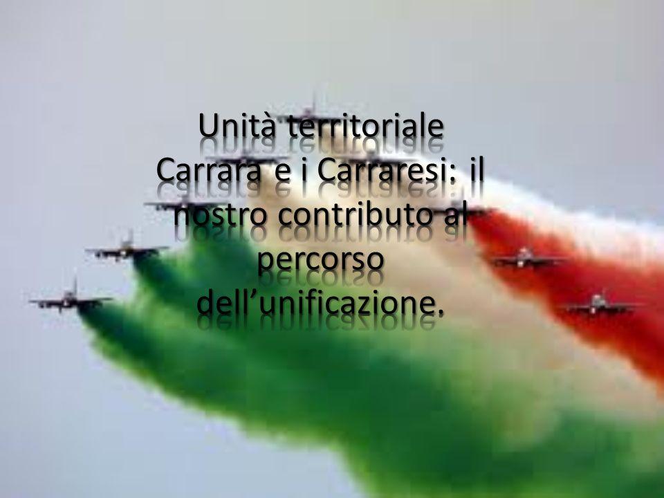 Unità territoriale Carrara e i Carraresi: il nostro contributo al percorso dell'unificazione.