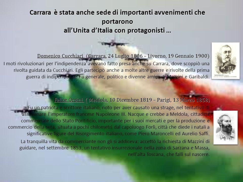Carrara è stata anche sede di importanti avvenimenti che portarono all'Unita d'Italia con protagonisti …