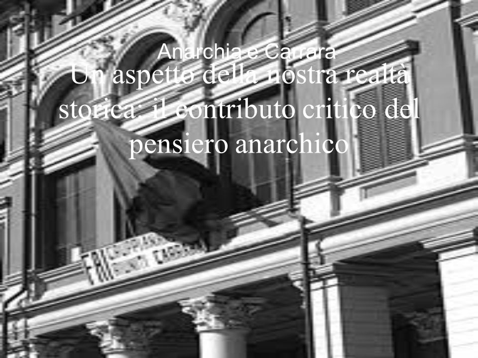 Anarchia e Carrara Un aspetto della nostra realtà storica: il contributo critico del pensiero anarchico.